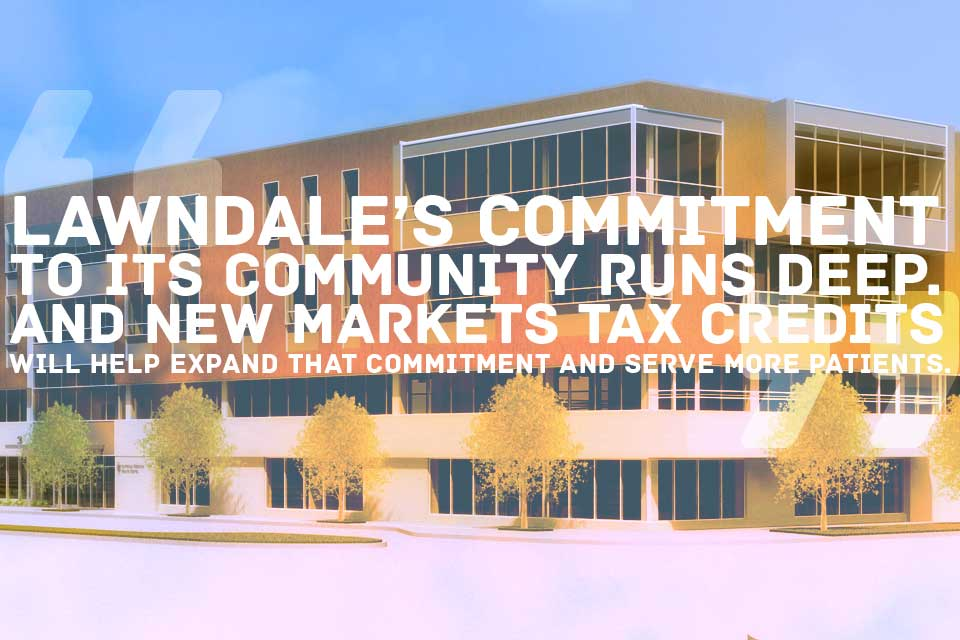 Lawndale's commitment to its community runs deep. And New Markets Tax Credits will help expand that commitment and serve more patients